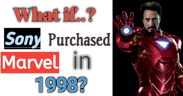 What if Sony purchased Marvel in 1998 superherera ironman spiderman