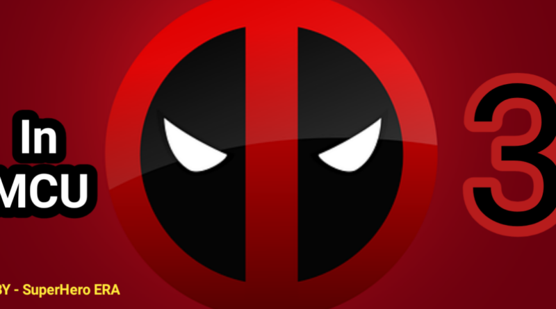 Deadpool 3 Update of 2021 Deadpool Will Be MCU Very Soon